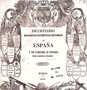 Diccionario Geográfico-Estadístico-Histórico de España y sus posesiones de Ultramar, de Pascual Madoz. Madrid, 1847